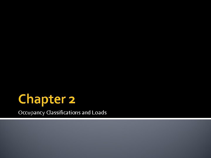 Chapter 2 Occupancy Classifications and Loads