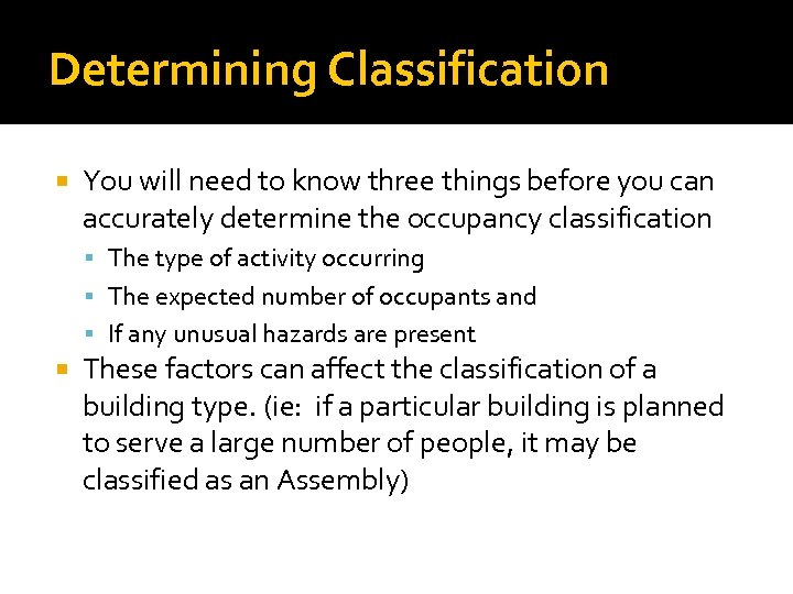 Determining Classification You will need to know three things before you can accurately determine