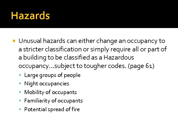 Hazards Unusual hazards can either change an occupancy to a stricter classification or simply