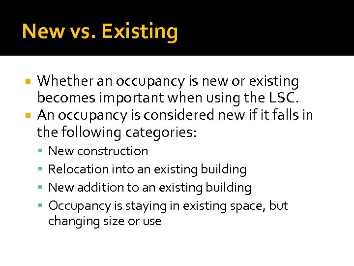 New vs. Existing Whether an occupancy is new or existing becomes important when using