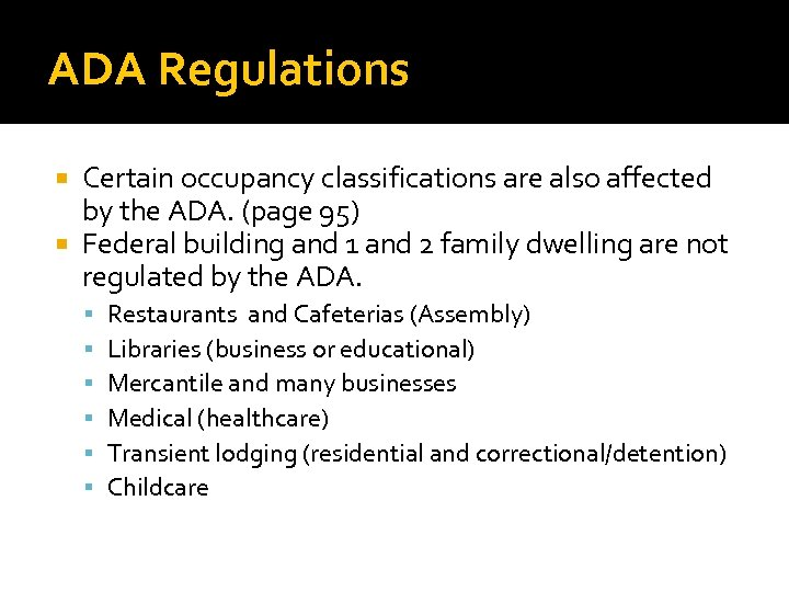 ADA Regulations Certain occupancy classifications are also affected by the ADA. (page 95) Federal