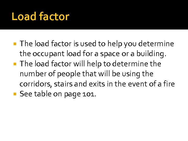 Load factor The load factor is used to help you determine the occupant load