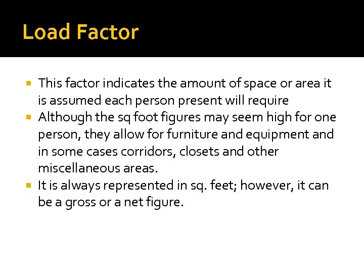 Load Factor This factor indicates the amount of space or area it is assumed