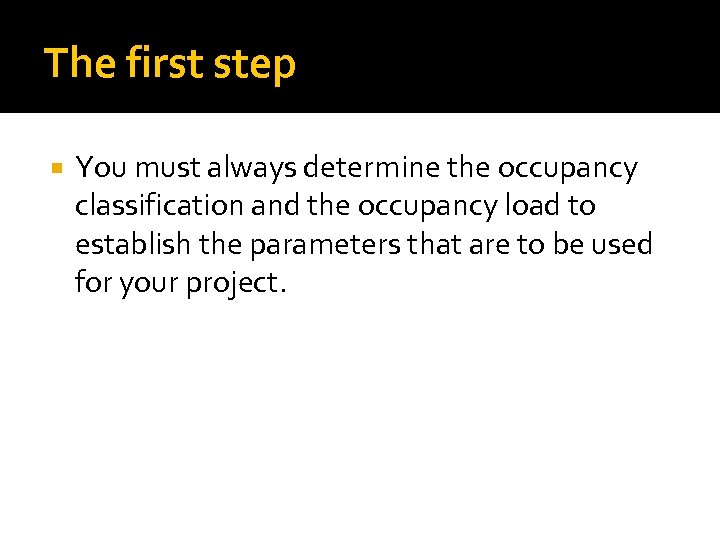 The first step You must always determine the occupancy classification and the occupancy load