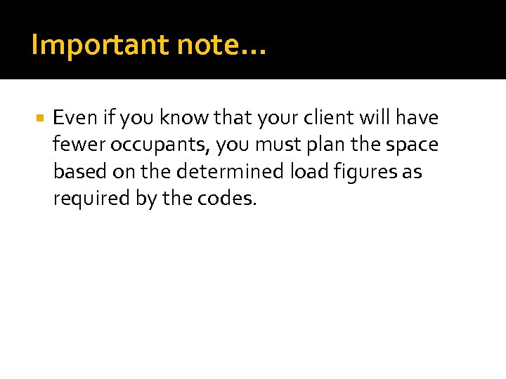 Important note… Even if you know that your client will have fewer occupants, you