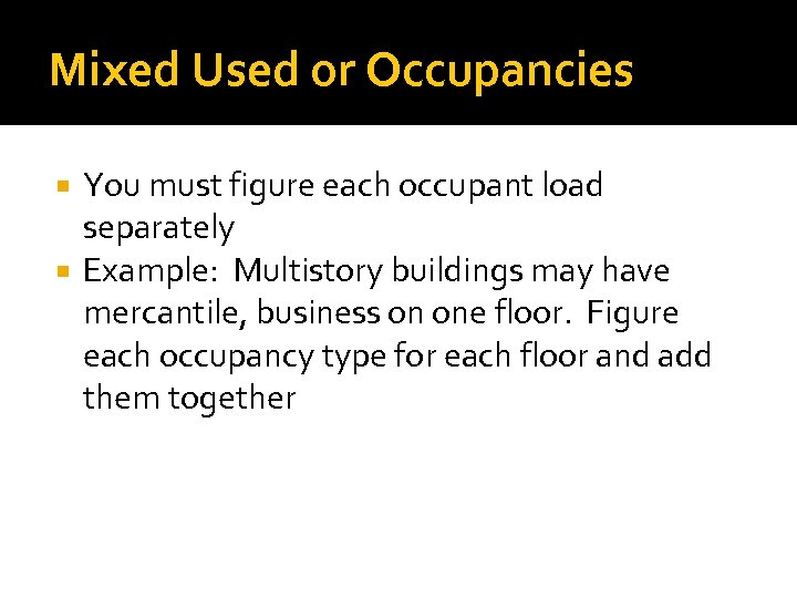 Mixed Used or Occupancies You must figure each occupant load separately Example: Multistory buildings