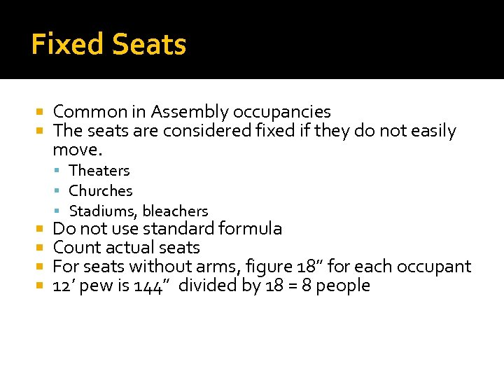 Fixed Seats Common in Assembly occupancies The seats are considered fixed if they do