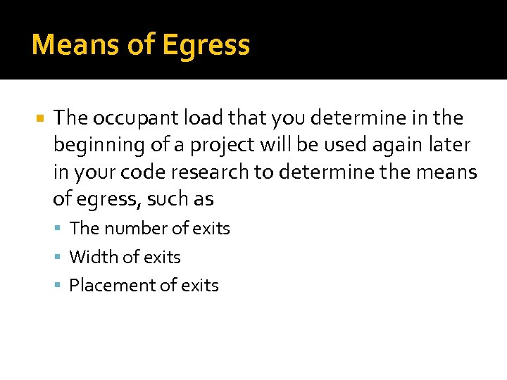 Means of Egress The occupant load that you determine in the beginning of a