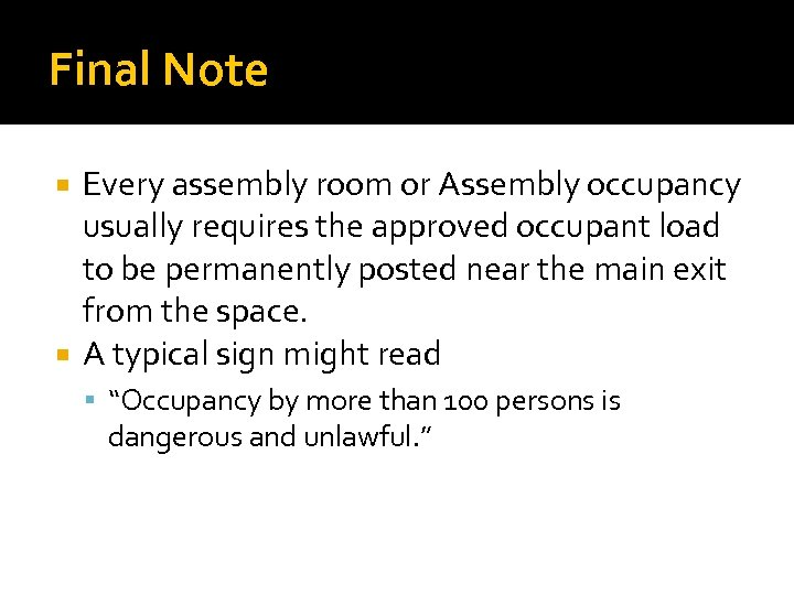 Final Note Every assembly room or Assembly occupancy usually requires the approved occupant load