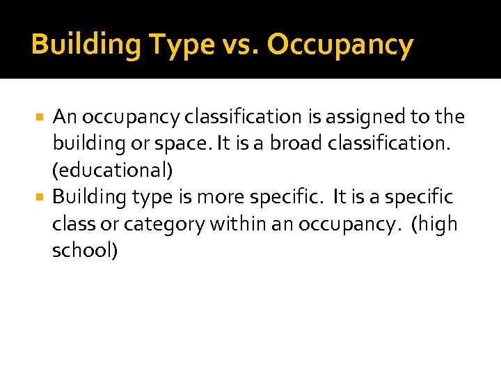 Building Type vs. Occupancy An occupancy classification is assigned to the building or space.