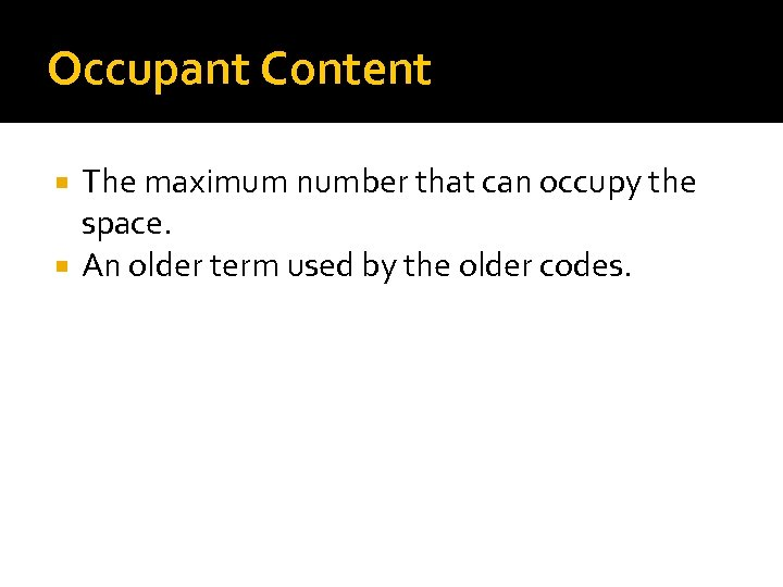 Occupant Content The maximum number that can occupy the space. An older term used