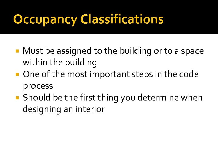 Occupancy Classifications Must be assigned to the building or to a space within the