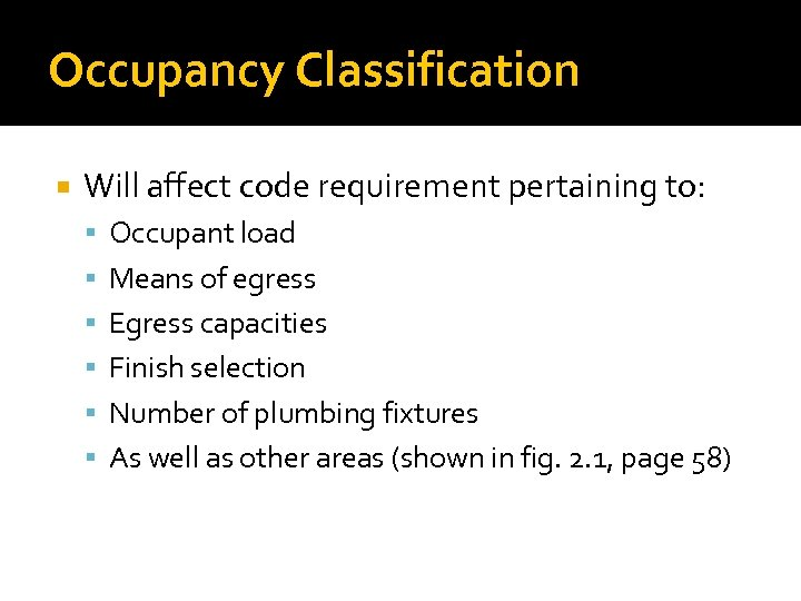 Occupancy Classification Will affect code requirement pertaining to: Occupant load Means of egress Egress