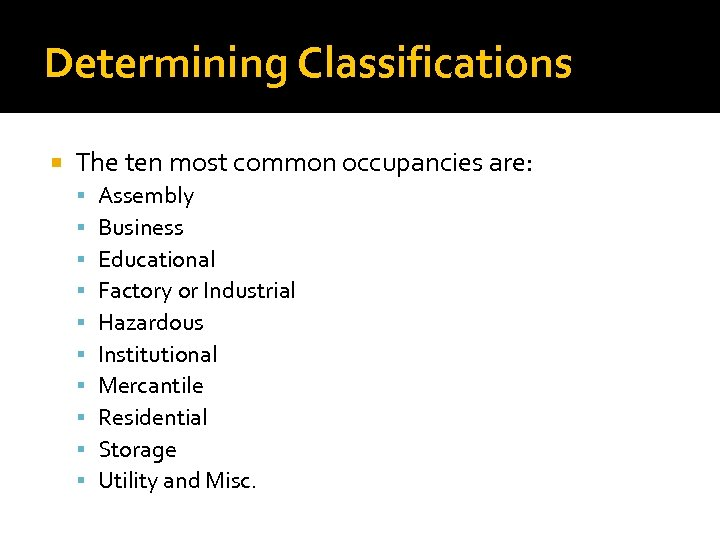 Determining Classifications The ten most common occupancies are: Assembly Business Educational Factory or Industrial