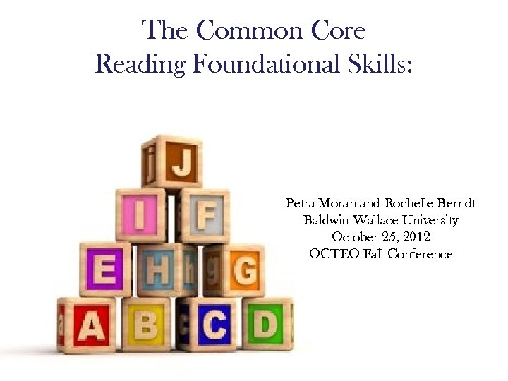 The Common Core Reading Foundational Skills: Petra Moran and Rochelle Berndt Baldwin Wallace University