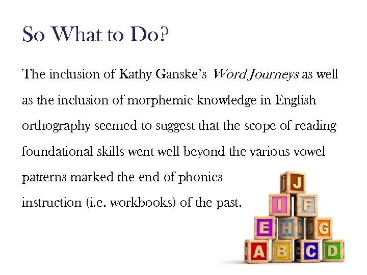 So What to Do? The inclusion of Kathy Ganske's Word Journeys as well as