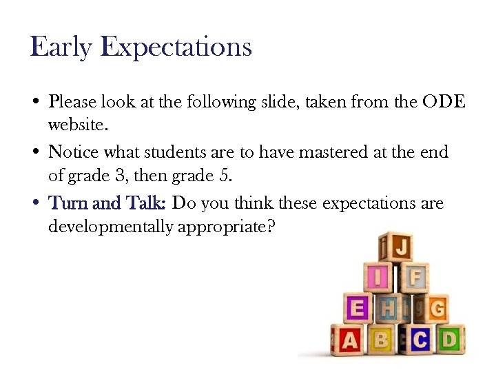 Early Expectations • Please look at the following slide, taken from the ODE website.
