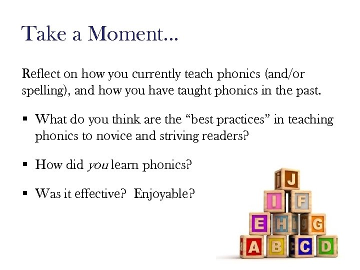 Take a Moment… Reflect on how you currently teach phonics (and/or spelling), and how