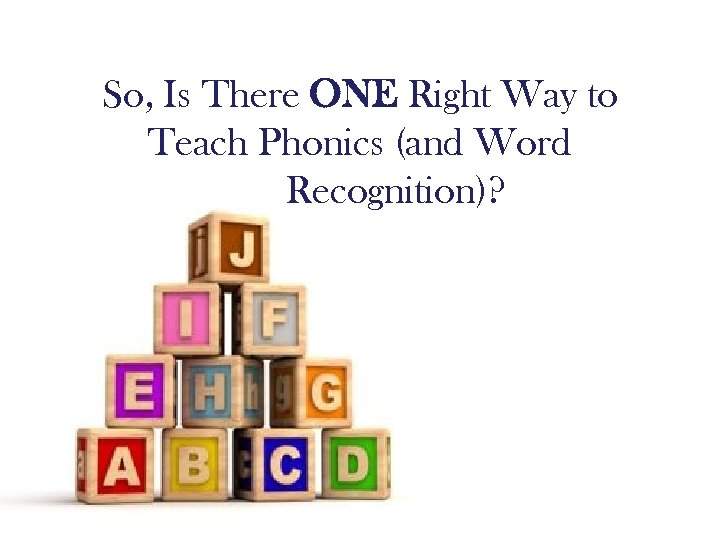 So, Is There ONE Right Way to Teach Phonics (and Word Recognition)?