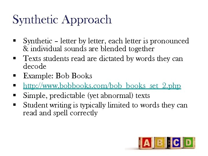 Synthetic Approach § Synthetic – letter by letter, each letter is pronounced & individual