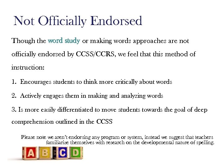 Not Officially Endorsed Though the word study or making words approaches are not officially