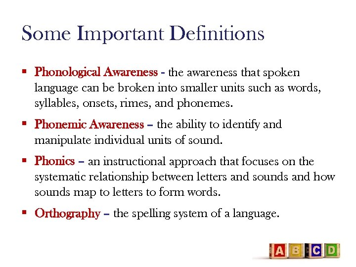 Some Important Definitions § Phonological Awareness - the awareness that spoken language can be