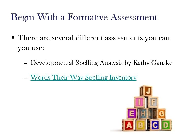 Begin With a Formative Assessment § There are several different assessments you can you