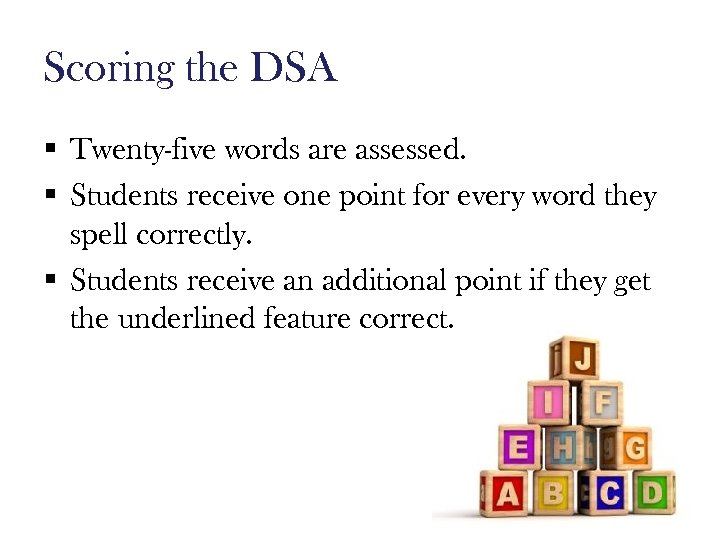 Scoring the DSA § Twenty-five words are assessed. § Students receive one point for