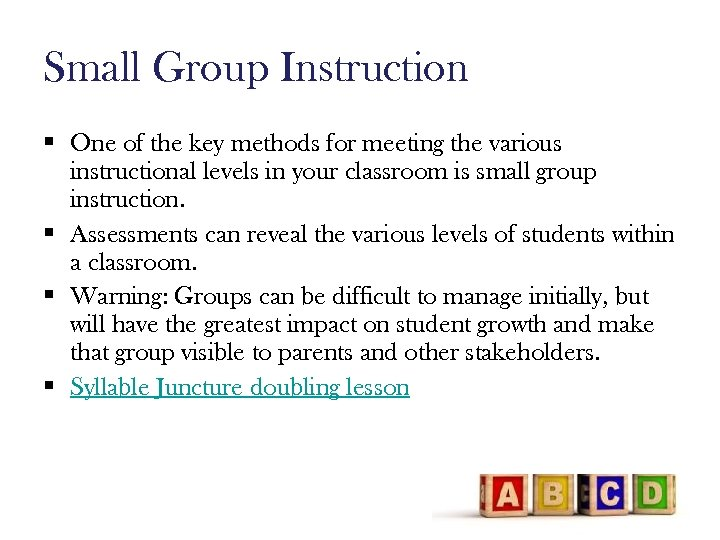 Small Group Instruction § One of the key methods for meeting the various instructional