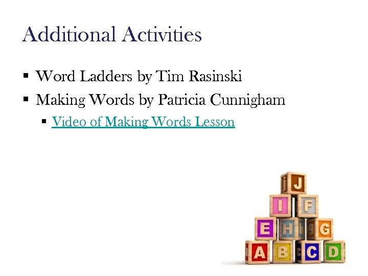 Additional Activities § Word Ladders by Tim Rasinski § Making Words by Patricia Cunnigham