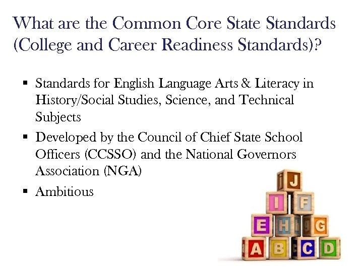 What are the Common Core State Standards (College and Career Readiness Standards)? § Standards