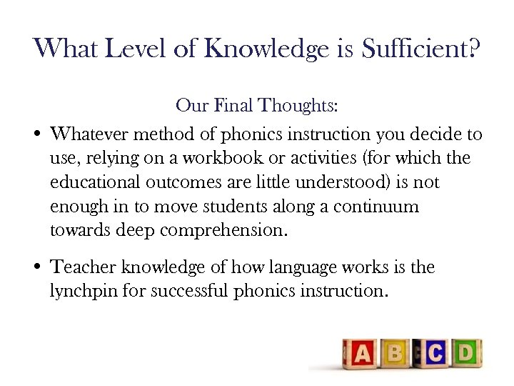 What Level of Knowledge is Sufficient? Our Final Thoughts: • Whatever method of phonics