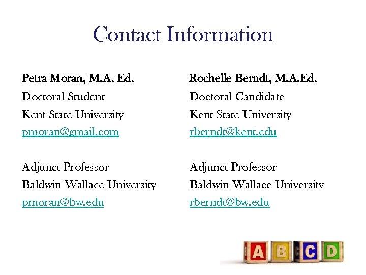 Contact Information Petra Moran, M. A. Ed. Rochelle Berndt, M. A. Ed. Doctoral Student