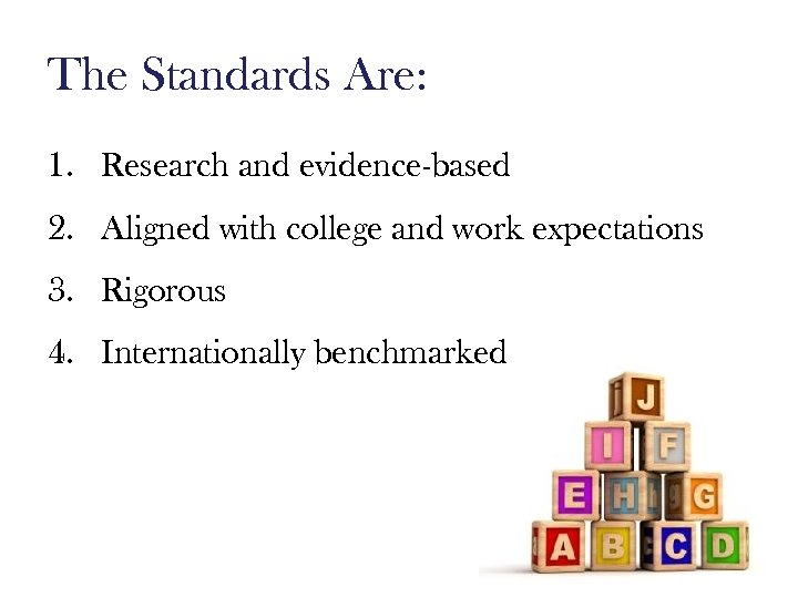 The Standards Are: 1. Research and evidence-based 2. Aligned with college and work expectations