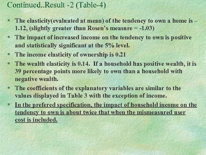 Continued. . Result -2 (Table-4) § The elasticity(evaluated at mean) of the tendency to