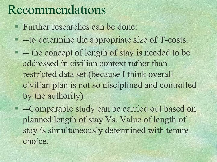 Recommendations § Further researches can be done: § --to determine the appropriate size of