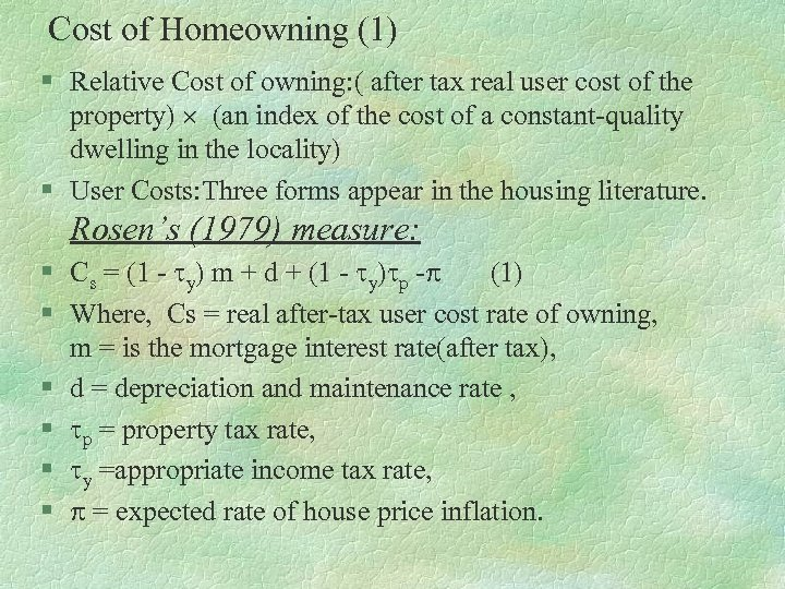 Cost of Homeowning (1) § Relative Cost of owning: ( after tax real user