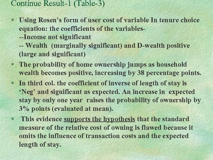 Continue Result-1 (Table-3) § Using Rosen's form of user cost of variable In tenure