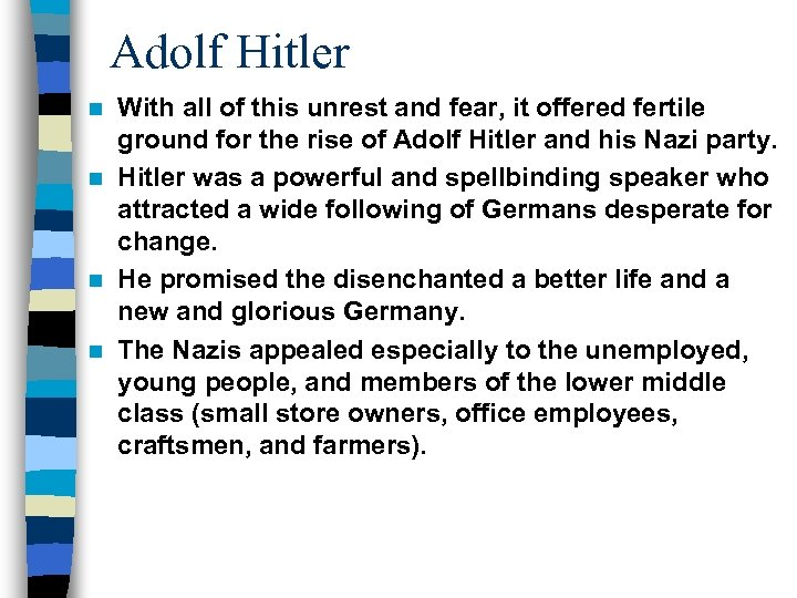 Adolf Hitler With all of this unrest and fear, it offered fertile ground for