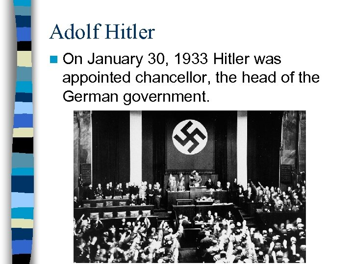 Adolf Hitler n On January 30, 1933 Hitler was appointed chancellor, the head of