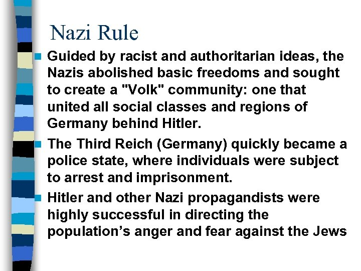 Nazi Rule Guided by racist and authoritarian ideas, the Nazis abolished basic freedoms and