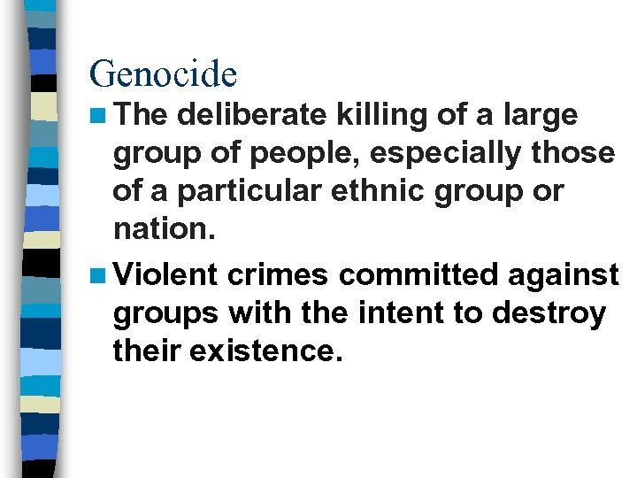 Genocide n The deliberate killing of a large group of people, especially those of