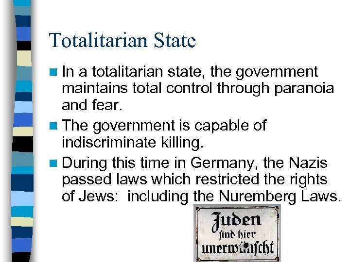 Totalitarian State n In a totalitarian state, the government maintains total control through paranoia