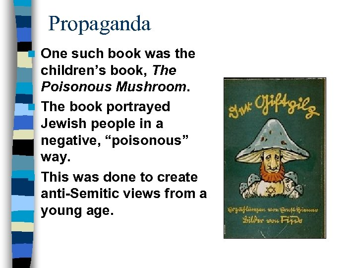 Propaganda One such book was the children's book, The Poisonous Mushroom. n The book