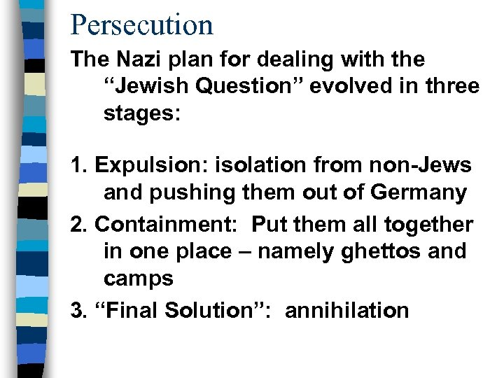 "Persecution The Nazi plan for dealing with the ""Jewish Question"" evolved in three stages:"