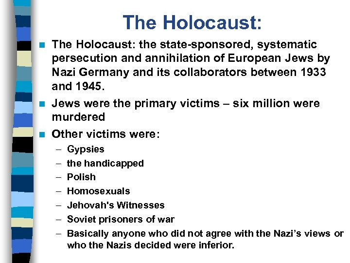 The Holocaust: the state-sponsored, systematic persecution and annihilation of European Jews by Nazi Germany