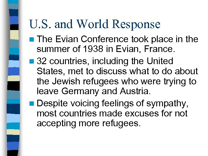 U. S. and World Response n The Evian Conference took place in the summer