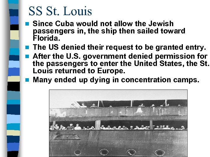 SS St. Louis Since Cuba would not allow the Jewish passengers in, the ship