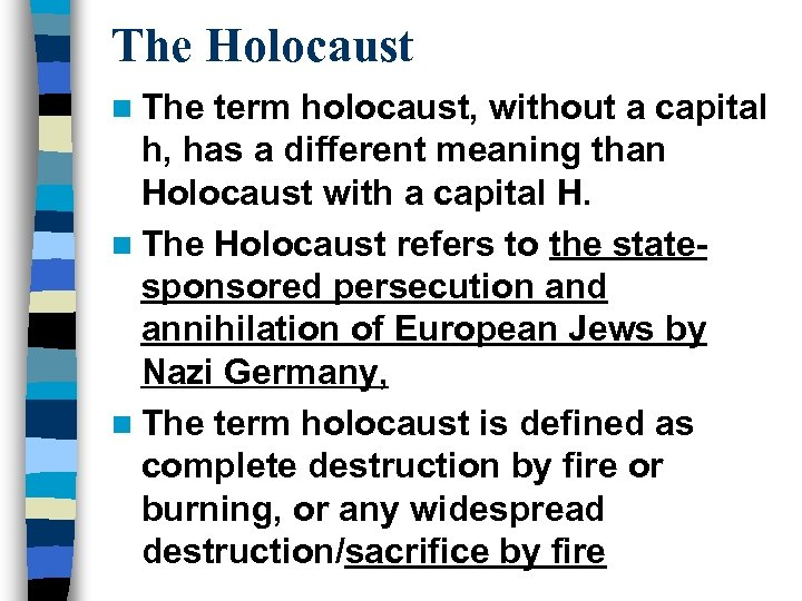 The Holocaust n The term holocaust, without a capital h, has a different meaning