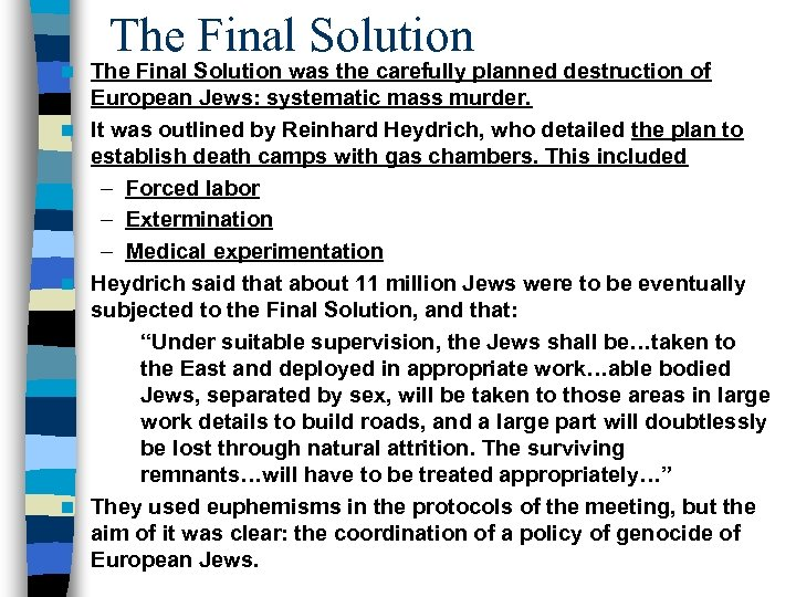 The Final Solution was the carefully planned destruction of European Jews: systematic mass murder.